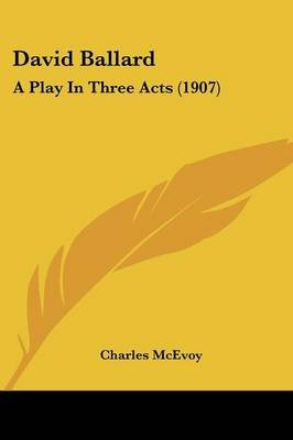David Ballard - A Play in Three Acts (1907) (Paperback): Charles McEvoy