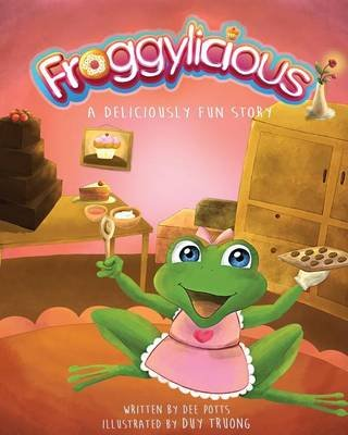 Froggylicious - A Deliciously Fun Story (Paperback): Dee Potts