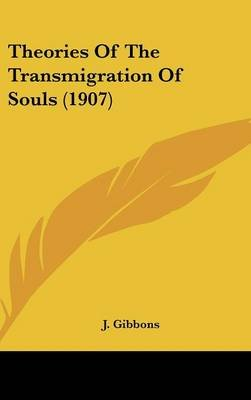 Theories of the Transmigration of Souls (1907) (Hardcover): J. Gibbons