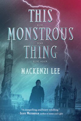 This Monstrous Thing (Paperback): Mackenzi Lee
