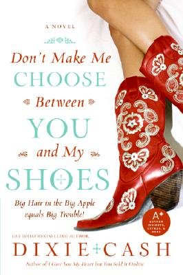 Don't Make Me Choose Between You and My Shoes (Paperback): Dixie Cash