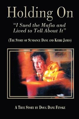 """Holding on - """"I Sued the Mafia and Lived to Tell about It"""" - : The Story of Sundance Dane and Kerri James (Electronic book..."""