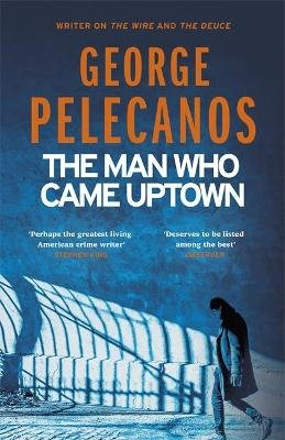 The Man Who Came Uptown (Paperback): George Pelecanos
