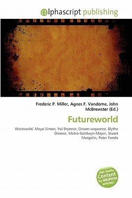 Futureworld (Paperback): Frederic P. Miller, Agnes F. Vandome, John McBrewster