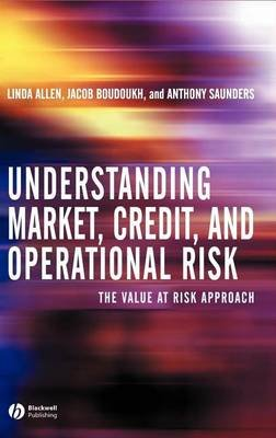 Understanding Market, Credit, and Operational Risk (Electronic book text): Linda Allen, Jacob Boudoukh, Anthony Saunders