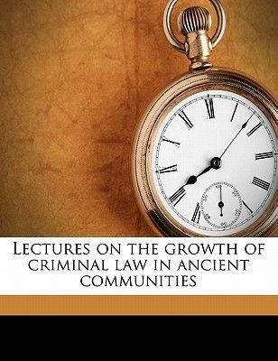 Lectures on the Growth of Criminal Law in Ancient Communities (Paperback): Richard R. 1859 Cherry