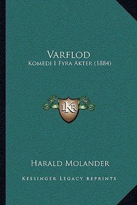 Varflod Varflod - Komedi I Fyra Akter (1884) Komedi I Fyra Akter (1884) (Swedish, Paperback): Harald Molander