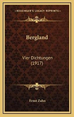Bergland - Vier Dichtungen (1917) (German, Hardcover): Ernst Zahn