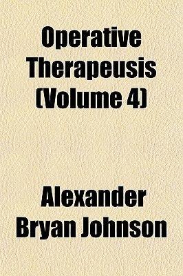 Operative Therapeusis Volume 1 (Paperback): Alexander Bryan Johnson