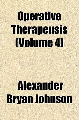Operative Therapeusis Volume 1 (Paperback): Alexander Bryan Johnson