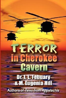 Terror in Cherokee Cavern (Paperback): Dr. J. L. Febuary, M. Eugenia Hill