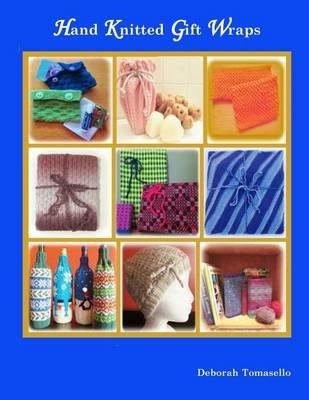 Hand Knitted Gift Wraps (Paperback): Deborah Tomasello