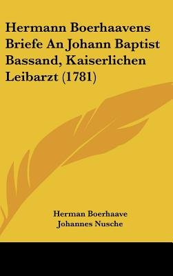 Hermann Boerhaavens Briefe an Johann Baptist Bassand, Kaiserlichen Leibarzt (1781) (English, German, Hardcover): Herman...