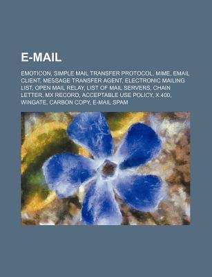 E-mail - Emoticon, Simple Mail Transfer Protocol, Mime, Email Client, Message Transfer Agent, Electronic Mailing List, Open...