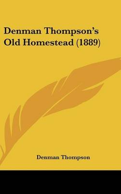 Denman Thompson's Old Homestead (1889) (Hardcover): Denman Thompson
