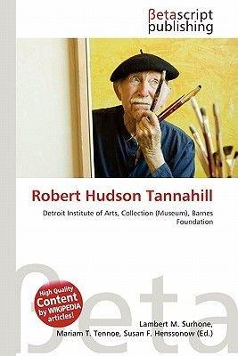 Robert Hudson Tannahill (Paperback): Lambert M. Surhone, Mariam T. Tennoe, Susan F. Henssonow