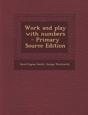 Work and Play with Numbers - Primary Source Edition (Paperback): David Eugene Smith, George Wentworth, ,