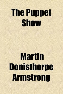 The Puppet Show (Paperback): Martin Donisthorpe Armstrong