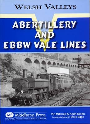 Abertillery and Ebbw Vale Lines (Hardcover): Vic Mitchell, Keith Smith