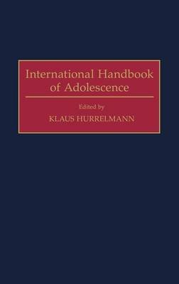 International Handbook of Adolescence (Hardcover): Klaus Hurrelmann