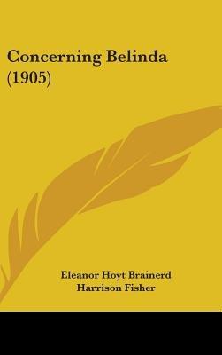 Concerning Belinda (1905) (Hardcover): Eleanor Hoyt Brainerd
