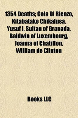1354 Deaths - Cola Di Rienzo, Kitabatake Chikafusa, Yusuf I, Sultan of Granada, Baldwin of Luxembourg, Joanna of Chatillon,...