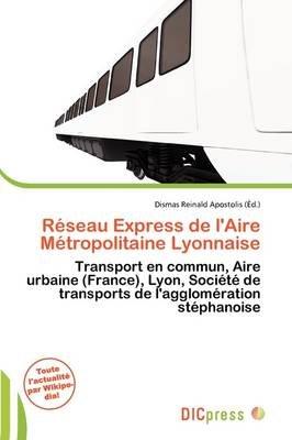 R Seau Express de L'Aire M Tropolitaine Lyonnaise (French, Paperback): Dismas Reinald Apostolis