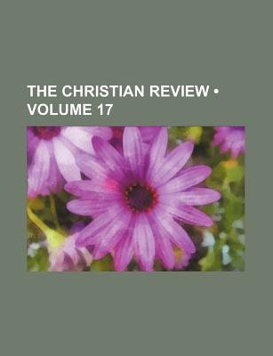 The Christian Review (Volume 17) (Paperback): Books Group