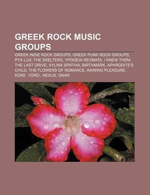 Greek Rock Music Groups - Greek Indie Rock Groups, Greek Punk Rock Groups, Pyx Lux, the Skelters, Ypogeia Revmata, I Knew Them,...