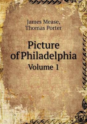 Picture of Philadelphia Volume 1 (Paperback): James Mease, Thomas Porter