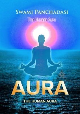 The Human Aura (Electronic book text): Swami Panchadasi