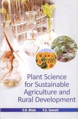 Plant Science for Sustainable Agriculture and Rural Development (Hardcover): U. N. Bhale