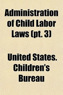 Administration of Child Labor Laws Volume 2; By Helen L. Sumner and Ethel E. Hanks. Part 2. Employment-Certificate System, New...