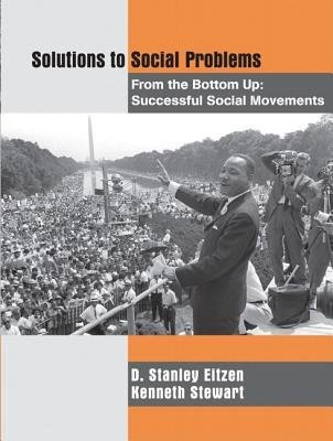 Solutions to Social Problems from the Bottom Up - Successful Social Movements (Paperback): Kenneth Stewart, D. Stanley Eitzen