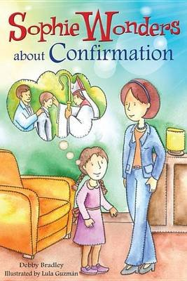 Sophie Wonders about Confirmation (Electronic book text): Debbie Bradley