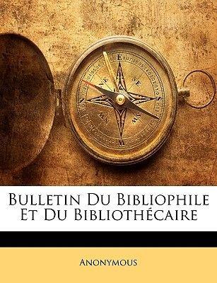 Bulletin Du Bibliophile Et Du Bibliothecaire (French, Paperback): Anonymous