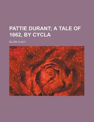 Pattie Durant; A Tale of 1662, by Cycla (Paperback): Ellen Clacy