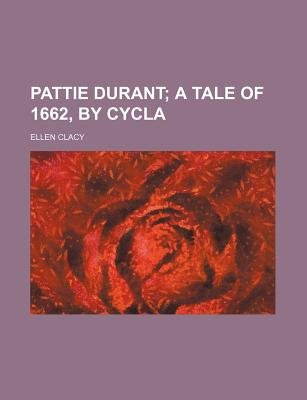 Pattie Durant; A Tale of 1662, by Cycla (Paperback): Ellen Clacy