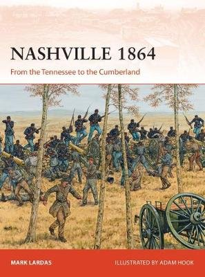Nashville 1864 - From the Tennessee to the Cumberland (Electronic book text): Mark Lardas