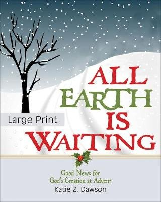All Earth Is Waiting [large Print] - Good News for God's Creation at Advent (Paperback): Katie Dawson