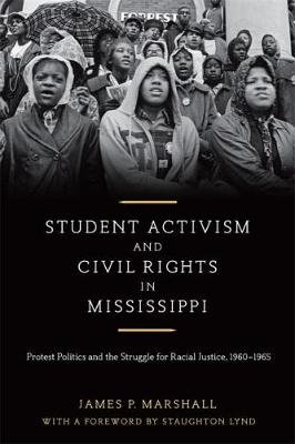 Student Activism and Civil Rights in Mississippi - Protest Politics and the Struggle for Racial Justice, 1960-1965 (Hardcover,...