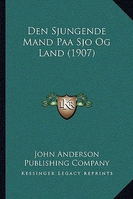 Den Sjungende Mand Paa Sjo Og Land (1907) (Multiple languages, Paperback): John Anderson Publishing Company