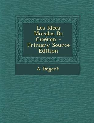 Les Idees Morales de Ciceron - Primary Source Edition (English, French, Paperback): Antoine Degert
