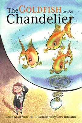 The Goldfish in the Chandelier (Hardcover): Casie Kesterson