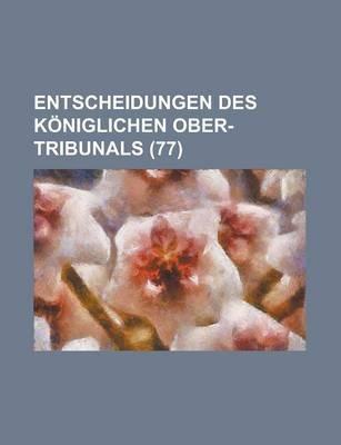 Entscheidungen Des Koniglichen Ober-Tribunals (77) (English, German, Paperback): B. Cher Group, Bucher Group