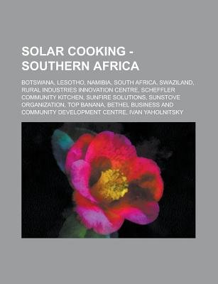 Solar Cooking - Southern Africa - Botswana, Lesotho, Namibia, South Africa, Swaziland, Rural Industries Innovation Centre,...