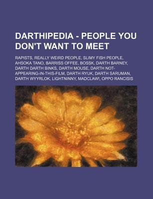 Darthipedia - People You Don't Want to Meet - Rapists, Really Weird People, Slimy Fish People, Ahsoka Tano, Barriss Offee,...