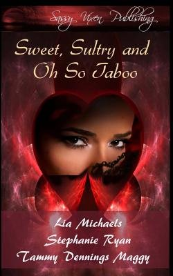 Sweet, Sultry, and Oh So Taboo (Paperback): Tammy Dennings Maggy, Lia Michaels, Stephanie Ryan