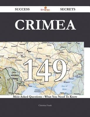 Crimea 149 Success Secrets - 149 Most Asked Questions on Crimea - What You Need to Know (Electronic book text): Christina Frank