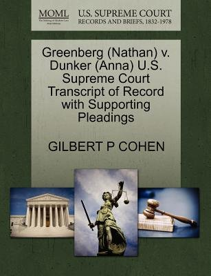 Greenberg (Nathan) V. Dunker (Anna) U.S. Supreme Court Transcript of Record with Supporting Pleadings (Paperback): Gilbert P...